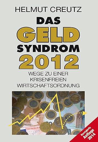 9783810701404: Das Geld Syndrom 2012: Wege zu einer krisenfreieren Wirtschaftsordnung