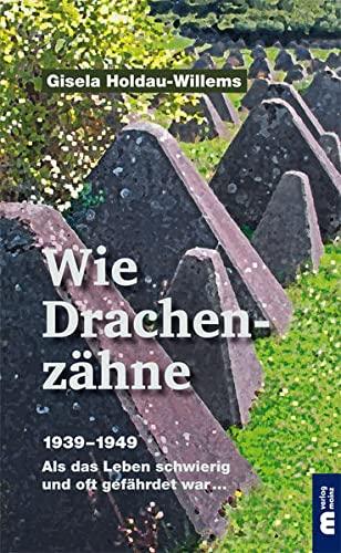 9783810701602: Wie Drachenz�hne: 1939-1949 Als das Leben schwierig und oft gef�hrdet war ...