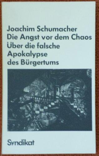 Die Angst vor dem Chaos. Über die falsche Apokalypse des Bürgertums.: Schumacher, Joachim