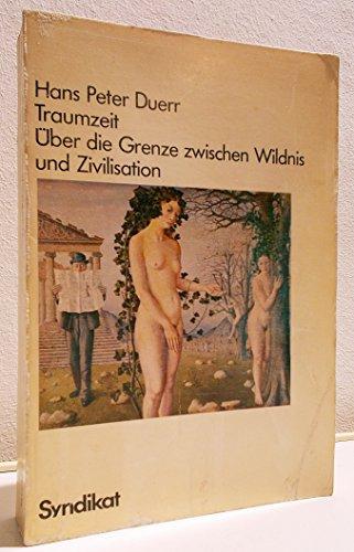 9783810800770: Traumzeit: Über d. Grenze zwischen Wildnis u. Zivilisation (German Edition)