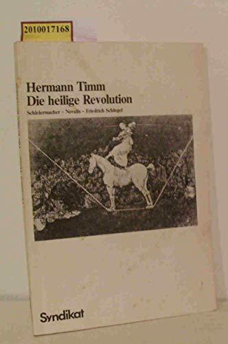 9783810800855: Die heilige Revolution: Das religiöse Totalitätskonzept der Frühromantik : Schleiermacher- Novalis- Friedrich Schlegel