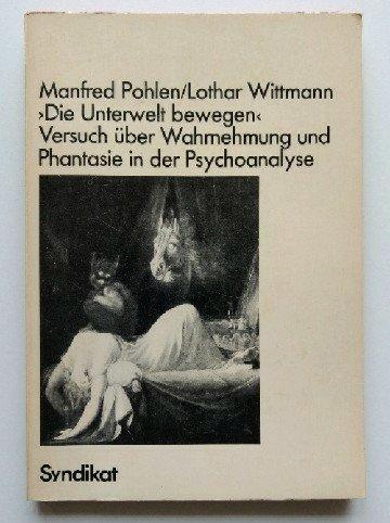 """9783810801364: """"Die Unterwelt bewegen"""": Versuch über Wahrnehmung u. Phantasie in d. Psychoanalyse (German Edition)"""