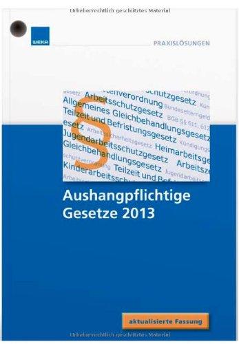 9783811100169: Aushangpflichtige Gesetze 2013: Alle aushangpflichtigen Gesetze in einem Buch mit Lochung und Kordel