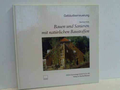 Bauen und Sanieren mit natürlichen Baustoffen.: Kolb, Bernhard