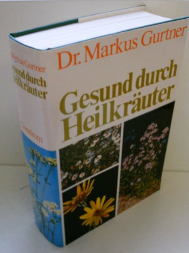 Gesund durch Heilkräuter, Wurzeln und Blüten von Markus Gurtner mit mit 16 vier- und 16 ...