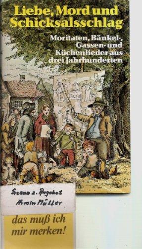 9783811202900: Liebe, Mord und Schicksalsschlag: Moritaten, B�nkel-, Gassen- und K�chenlieder aus drei Jahrhunderten