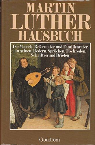Martin Luther Hausbuch: Der Mensch, Reformator und: Luther, Martin