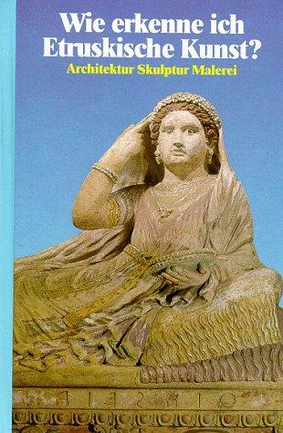 9783811207462: Wie erkenne ich Etruskische Kunst? Architektur, Skulptur, Malerei