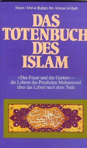Das Totenbuch des Islam - Das Feuer und der Garten - Die Lehren des Propheten Mohammed ?ber das ...