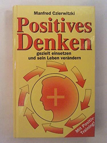 Positives Denken gezielt einsetzen und sein Leben verändern. Mit Positiv-Training: Czierwitzki...