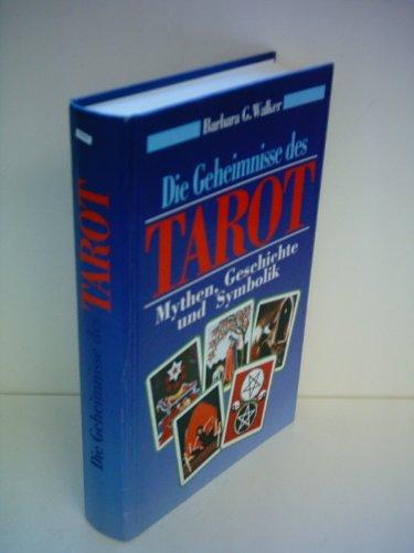 Die Geheimnisse des Tarot: Mythen, Geschichte und Symbolik: Walker, Barbara G