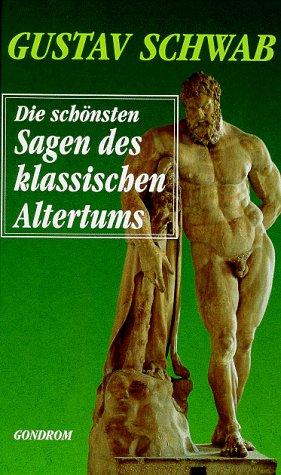 Die Schonsten Sagen des Klassischen Altertums: Schwab, Gustav