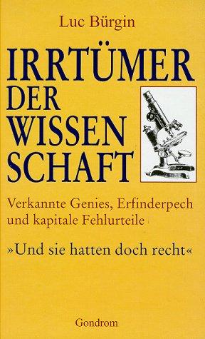 9783811216556: Irrtümer der Wissenschaft. Verkannte Genies, Erfinderpech und kapitale Fehlurteile. Und sie hatten doch recht