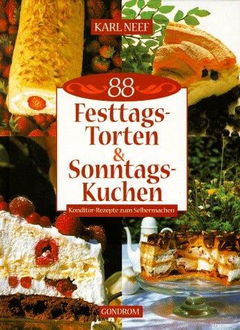 88 Festtagstorten & Sonntagskuchen. Konditor-Rezepte zum Selbermachen: Neef, Karl