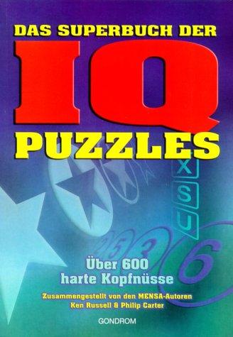 Das Superbuch der IQ Puzzles. Über 600 harte Kopfnüsse. (9783811218277) by Ken Russell; Philip Carter
