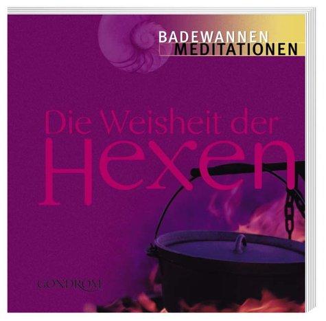9783811223929: Die Weisheit der Hexen. Badewannenmeditationen.