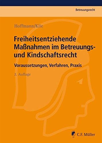 Freiheitsentziehende Maßnahmen im Betreuungs- und Kindschaftsrecht : Voraussetzungen, Verfahren, Praxis - Birgit Hoffmann