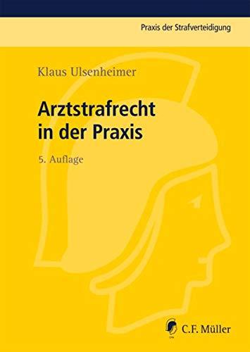 Arztstrafrecht in der Praxis: Klaus Ulsenheimer