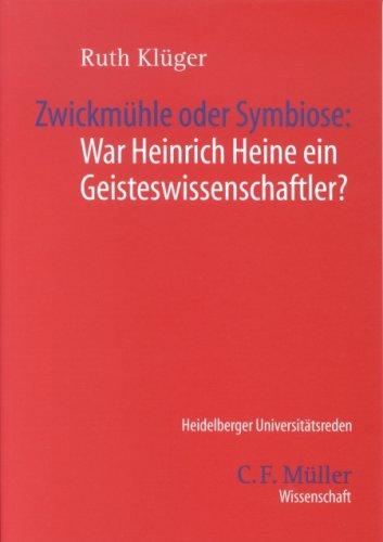Zwickmühle oder Symbiose War Heinrich Heine ein Geisteswissenschaftler?; [Vortrag vom 12. Juni 2002] / von Ruth Klüger - Ruth Klüger