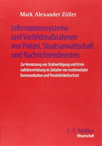 9783811451223: Informationssysteme und Vorfeldmaßnahmen von Polizei, Staatsanwaltschaft und Nachrichtendiensten. Zur Vernetzung von Strafverfolgung und Kriminalitäts ... ialer Kommunikation und Persönlichkeitsschutz