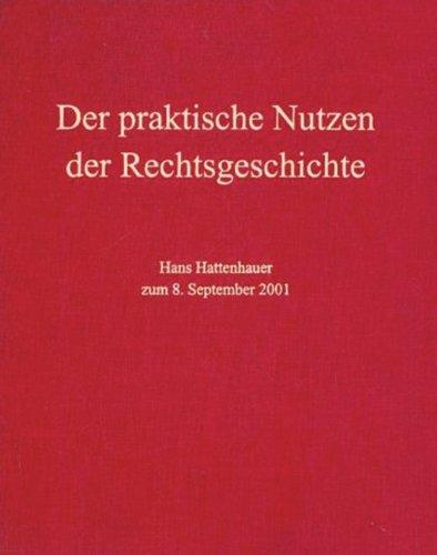 Der praktische Nutzen der Rechtsgeschichte: Hans Hattenhauer zum 08. September 2001