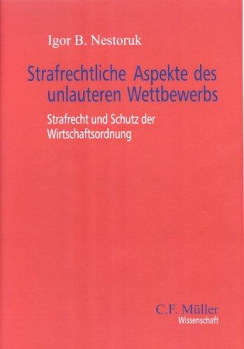 9783811452190: Strafrechtliche Aspekte des unlauteren Wettbewerbs. Dissertation. Strafrecht und Schutz der Wirtschaftsordnung