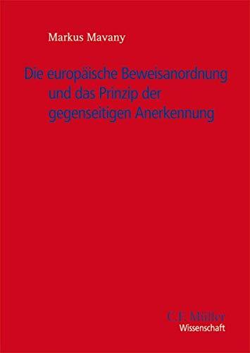 Die Europäische Beweisanordnung und das Prinzip der gegenseitigen Anerkennung: Markus Mavany