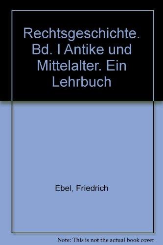 9783811462984: Rechtsgeschichte. Bd. I Antike und Mittelalter: Ein Lehrbuch