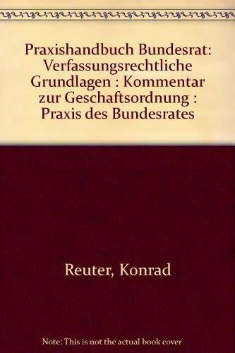 9783811465909: Praxishandbuch Bundesrat. Verfassungsrechtliche Grundlagen, Kommentar zur Geschäftsordnung, Praxis des Bundesrates
