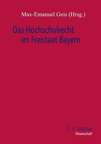 Das Hochschulrecht im Freistaat Bayern: Max-Emanuel Geis