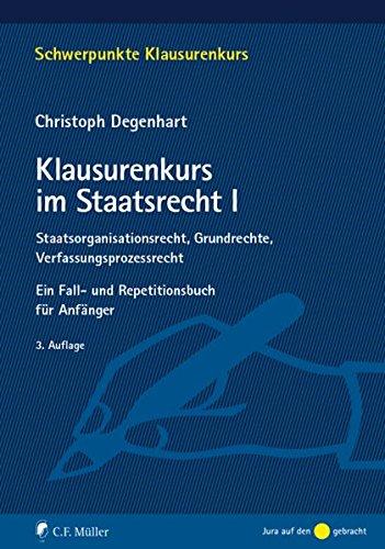 9783811493193: Klausurenkurs im Staatsrecht I: Ein Fall- und Repetitionsbuch für Anfänger (Schwerpunkte Klausurenkurs)