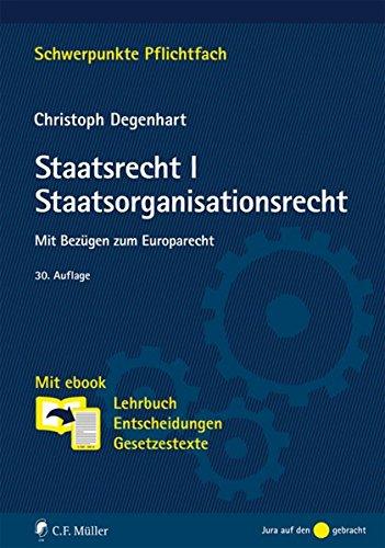 9783811493599: Staatsrecht I. Staatsorganisationsrecht: Mit Bezügen zum Europarecht. Mit ebook: Lehrbuch, Entscheidungen, Gesetzestexte (Schwerpunkte Pflichtfach)