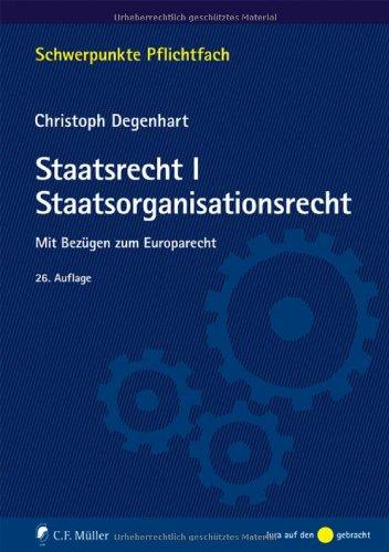 Staatsrecht I. Staatsorganisationsrecht: Mit Bezügen zum Europarecht - Christoph Degenhart