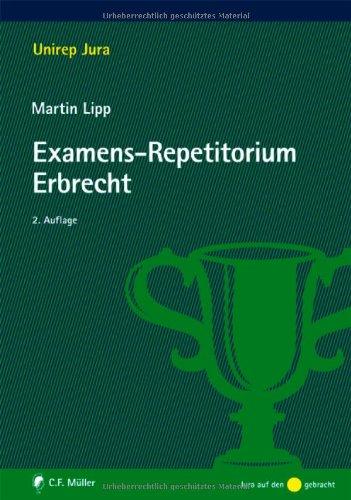 Examens-Repetitorium Erbrecht. Unirep Jura; Jura auf den Punkt gebracht - Lipp, Martin