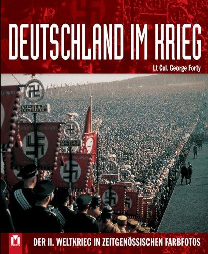 Deutschland im Krieg : der II. Weltkrieg in zeitgenössischen Farbfotos.: Forty, George