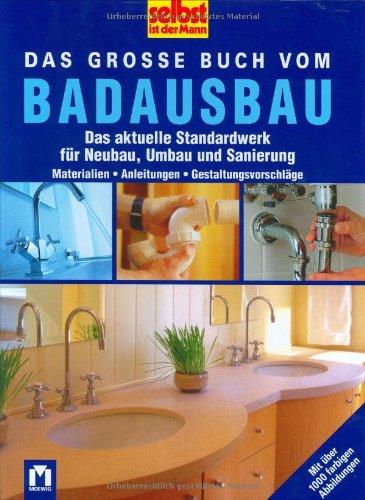 9783811810310: selbst ist der Mann. Das große Buch vom Badausbau: Das aktuelle Standardwerk für Neubau, Umbau und Sanierung