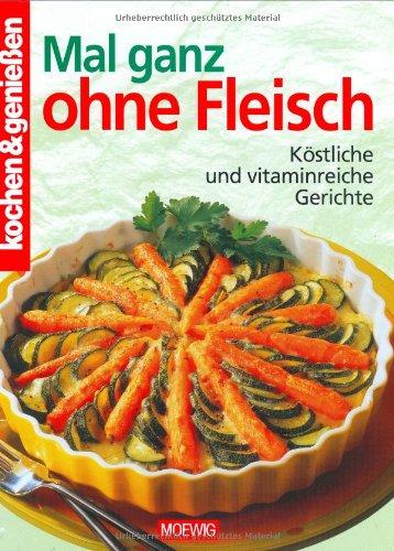 9783811814127: Kochen und genießen. Mal ganz ohne Fleisch. Köstliche und vitaminreiche Gerichte.