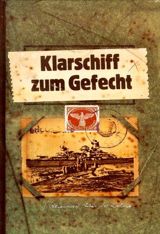 9783811814592: Klarschiff zum Gefecht. Feindfahrten deutscher Kriegsschiffe auf den Meeren der Welt.