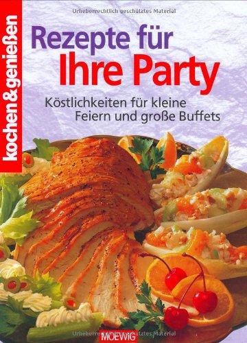 9783811815452: Kochen und genießen. Rezepte für Ihre Party. Köstlichkeiten für kleine Feiern und große Buffets.