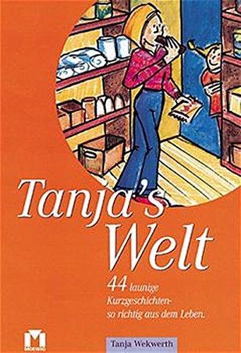 9783811817388: Tanja's Welt. 60 launige Kurzgeschichten - so richtig aus dem Leben.