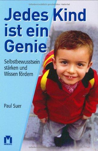 9783811817968: Jedes Kind ist ein Genie. Selbstbewusstsein stärken und Wissen fördern.