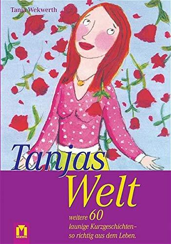 9783811818095: Tanjas Welt 04: Weitere 60 launige Kurzgeschichten - so richtig aus dem Leben
