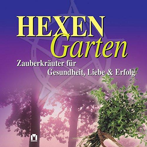 9783811819986: Hexen Garten. Zauberkräuter für Gesundheit, Liebe & Erfolg.