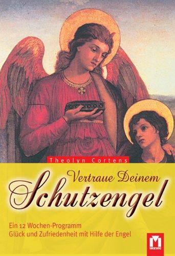 9783811830196: Vertraue Deinem Schutzengel: Ein 12 Wochen-Programm. Glück und Zufriedenheit mit Hilfe der Engel