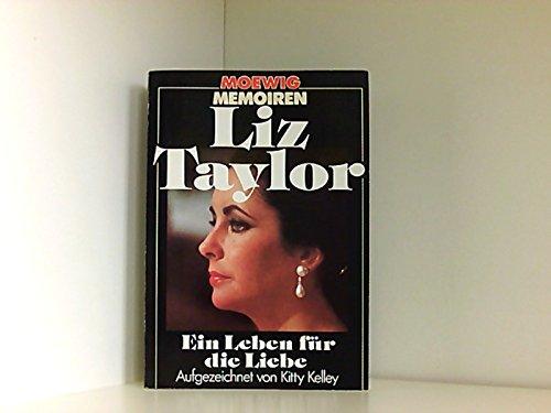 Liz Taylor. Ein Leben für die Liebe - Taylor, Liz