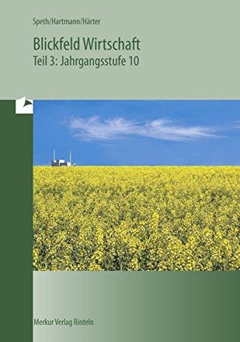 Blickfeld Wirtschaft, Ausgabe Bayern, Tl.3, Jahrgangsstufe 10 - Speth Hermann, Hartmann Gernot, Härter Friedrich