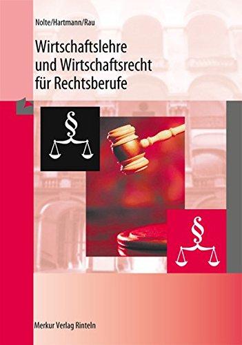 Wirtschaftslehre und Wirtschaftsrecht für Rechtsberufe: VWL, BWL, Handels- und Gesellschaftsrecht, Arbeits- und Sozialrecht - Nolte, Wilhelm