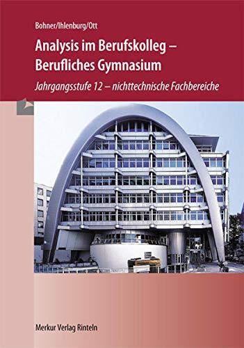 9783812004336: Analysis im Berufskolleg - Berufliches Gymnasium. Nordrhein-Westfalen: Jahrgangsstufe 12 - nichttechnische Fachbereiche
