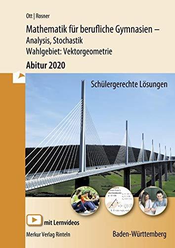 Mathematik für berufliche Gymnasien. Abitur 2020. Baden-Württemberg : Analysis, Stochastik - Wahlthema: Vektorgeometrie - Roland Ott