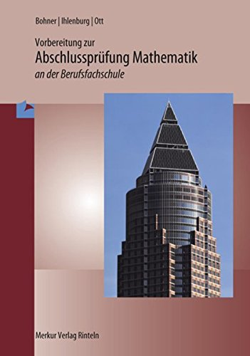 Vorbereitung zur Abschlussprüfung Mathematik an der Berufsfachschule und der Berufsaufbauschule - Bohner, Kurt; Ott, Roland